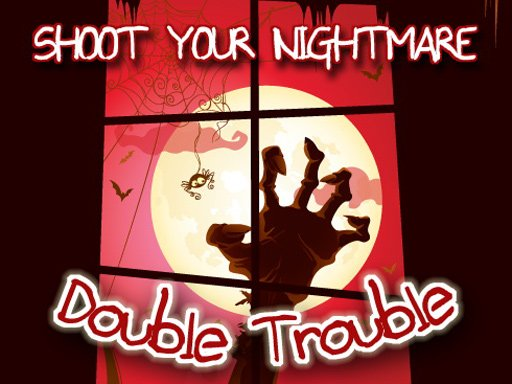 Shoot Your Nightmare – Double Trouble