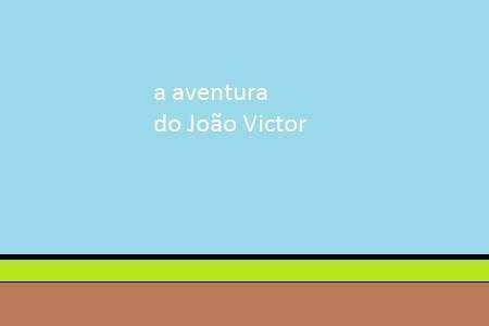 a aventura do João Victor(completo)