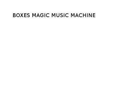 Boxes Magic Music Machine