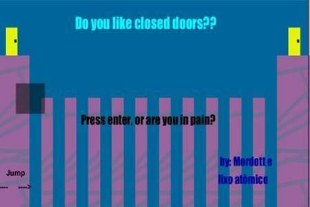 DO YOU LIKE CLOSED DOORS??