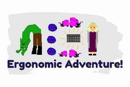 Ergonomic Adventure!