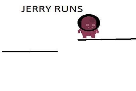 JERRY RUNS