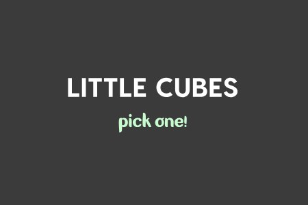 Little Cubes Pick one!
