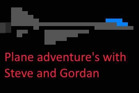Plane adventure»s with Steve and Gordon