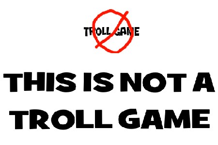 THIS ISN»T A TROLL GAME